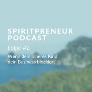 Spiritpreneur Podcast Folge #2: Wenn dein inneres Kind dein Business blockiert