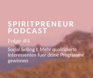 Spiritpreneur Podcast Folge #4: qualifizierte Interessenten fuer deine online Programm gewinnen