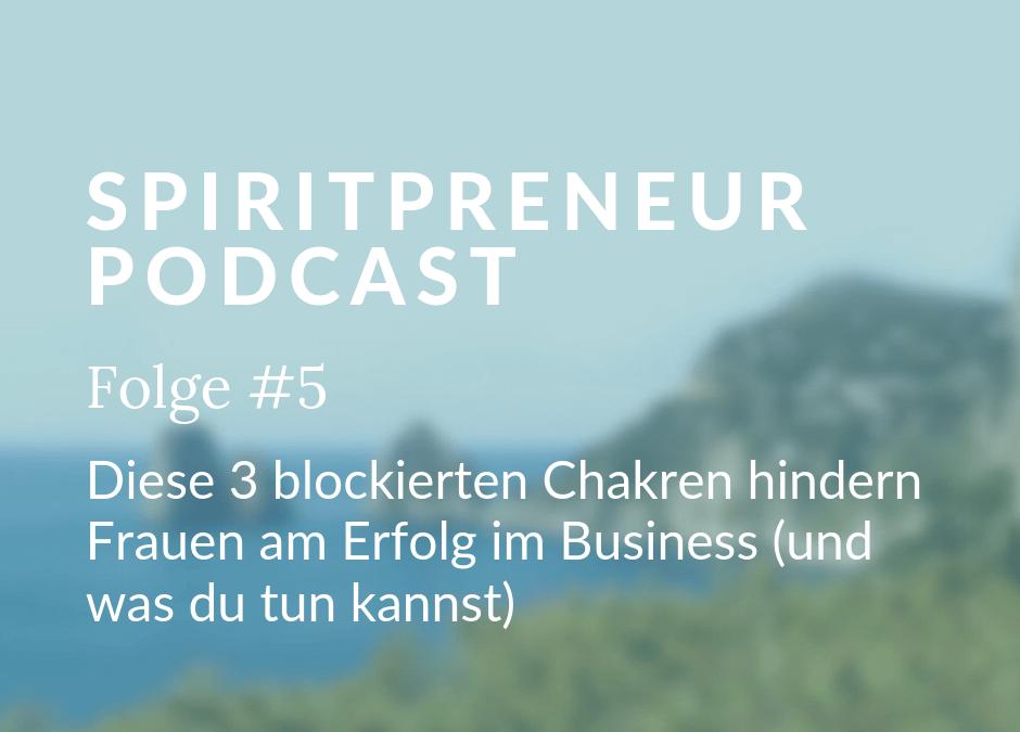 Spiritpreneur #5: Diese 3 blockierte Chakren bremsen deinen Erfolg