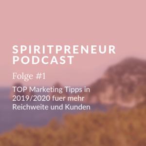SpiritPreneur Podcast Folge #1: Top Marketing Tipps für 2019/2020 für mehr Reichweite und Kunden