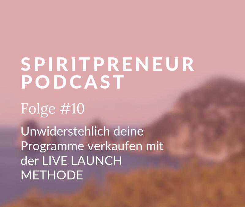 Spiritpreneur #10:  Unwiderstehlich deine Online-Programme launchen mit der LIVE LAUNCH METHODE