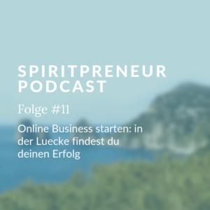Spiritpreneur Podcast Folge #11 - Online-Business starten: finde deine Lücke für deinen Erfolg