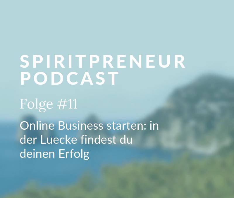 Spiritpreneur #11: Online-Business starten: Die Lücke, die niemand füllt, macht dich erfolgreich