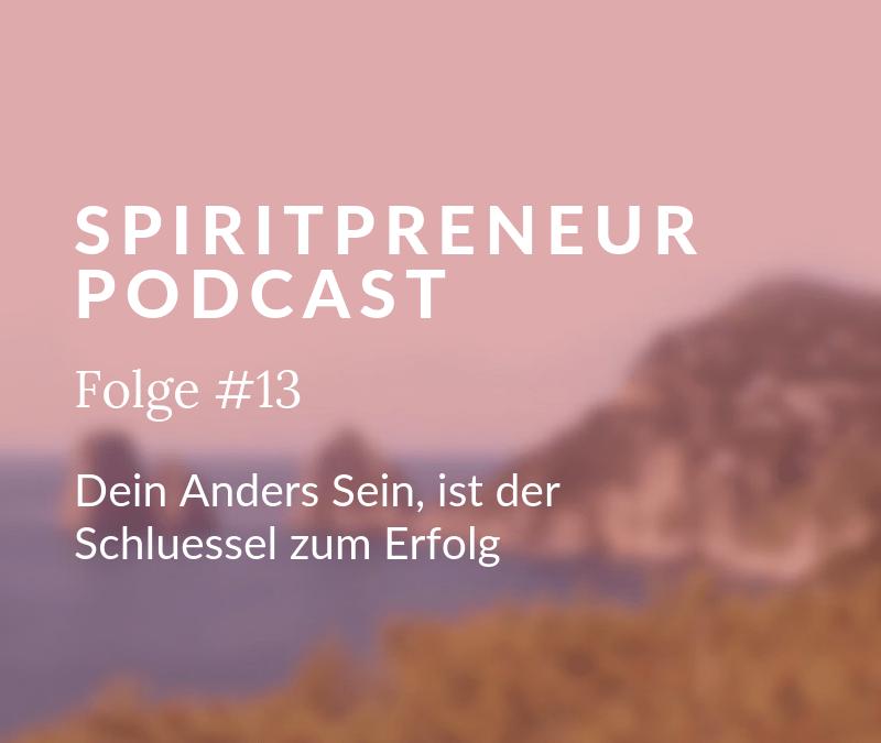 Spiritpreneur #13: Dein AndersSein ist der Schlüssel zum Erfolg