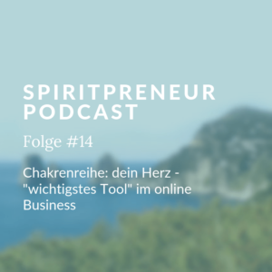 Spiritprenuer Podcast Folge #14: das Herzchakra als Tool im Online Business