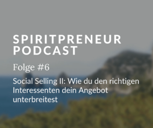 Spiritpreneur Podcast Folge #6: Social selling im online Business