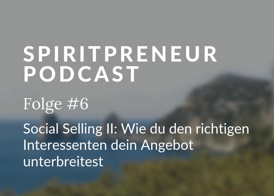 Spiritpreneur #6: Social Selling im online Business – wie du den richtigen Interessenten dein Angebot unterbreitest