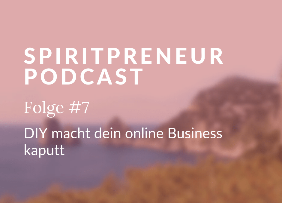 Spiritpreneur #7: Do it yourself im online Business macht kaputt
