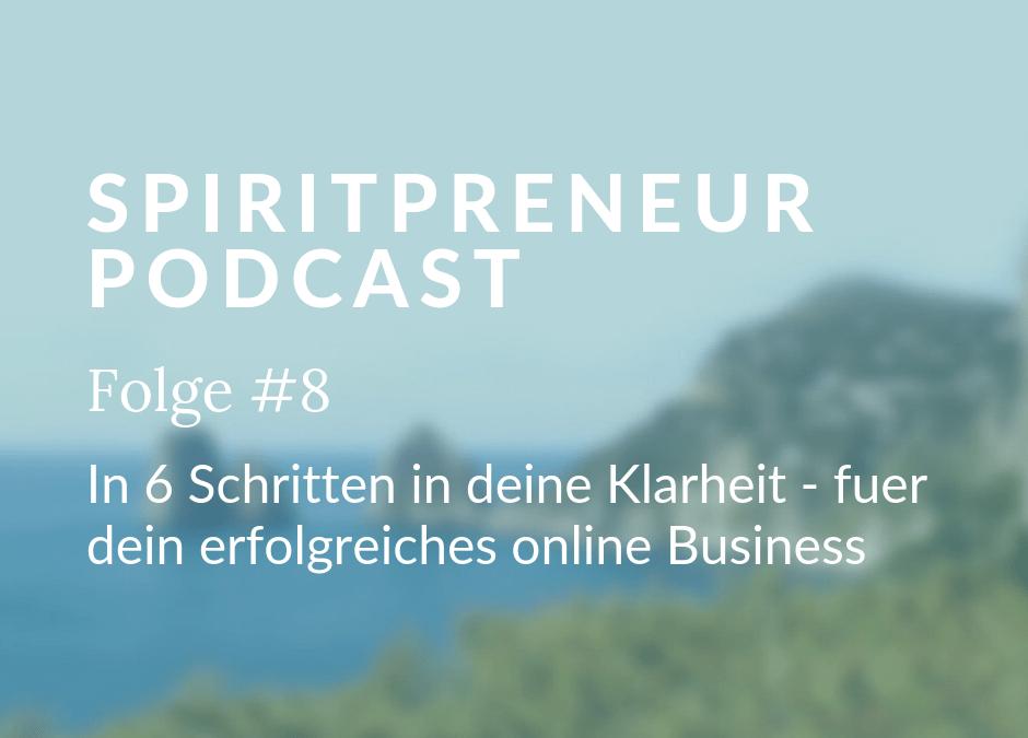 Spiritpreneur #8: In 6 Schritten in deine Klarheit  – für dein erfolgreiches Online SpiritBusiness