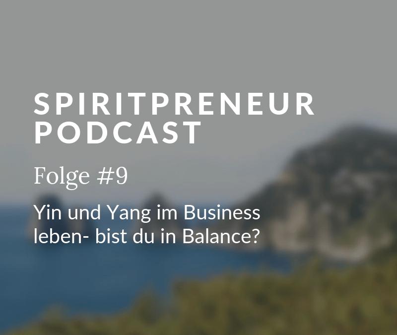 Spiritpreneur Podcast Folge #9: Balance im (Online) Business - bringe Yin und Yang in Einklang für ein erfolgreiches, bewusstes Business