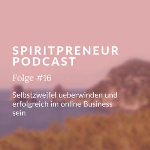Spiritpreneur Podcast Folge #16: Selbstzweifel überwinden und erfolgreich im Online Business sein
