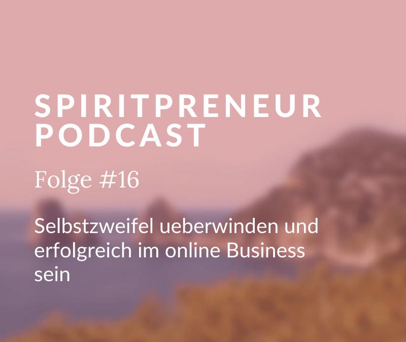 Spiritpreneur #16: Selbstzweifel überwinden und erfolgreich im Online Business sein