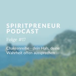 Spiritpreneur Podcast Folge #17: Chakrenreihe, dein Halschakra, deine Wahrheit offen aussprechen