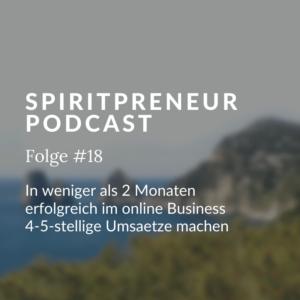 Spiritpreneur Podcast Folge #18: In weniger als zwei Monaten ein erfolgreiches Online Business aufbauen