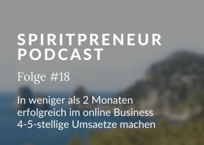 Spiritpreneur #18: So wirst du in weniger als 2 Monaten mit deinem Online Business erfolgreich