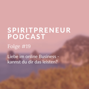 Spiritpreneur Podcast Folge #19: Liebe im Online Business, kannst du dir das leisten?