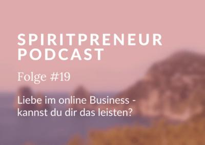 Spiritpreneur #19: Liebe im Online Business – kannst du dir das leisten?