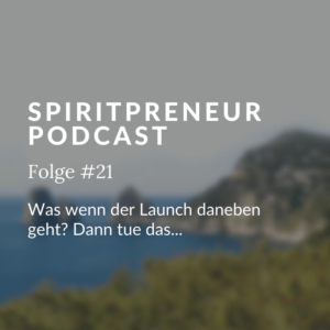 Spiritpreneur Podcast Folge #21: Was tun, wenn der Launch schief geht