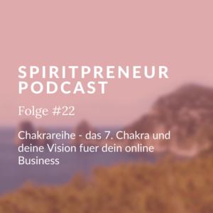 Spiritpreneur Podcast Folge #22 - Chakrenreihe, das 7. Chakra und deine Version für dein Online Business