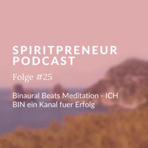 Spiritpreneur Folge #25: Binaural Beats Meditation - Ich bin ein Kanal für Erfolg