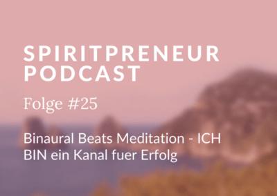 Spiritpreneur #25: Binaural Beats Meditation – ICH BIN ein Kanal für Erfolg