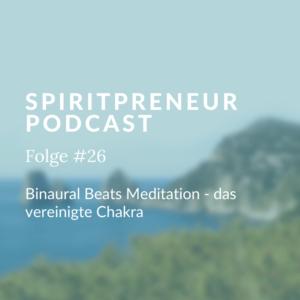 Spiritpreneur Podcast Folge #26: Binaural Beats Medidation - das vereinigte Chakra