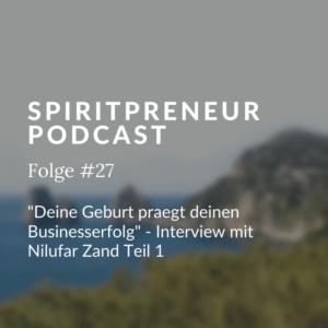 Spiritpreneur Podcast #27_ Interview mit Nilufar Zand: Deine Geburt prägt deinen Businesserfolg