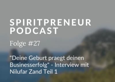 Spiritpreneur #27: Deine Geburt prägt deinen Businesserfolg! – Interview mit Nilufar Zand, Hebamme für die neue Zeit, Teil 1