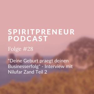 Spiritpreneur Podcast Folge #28: Deine Geburt prägt deinen Business Erfolg - Nilufar Zand im Interview Teil 2
