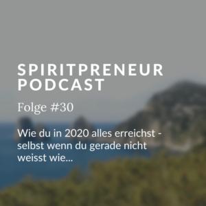 Spiritpreneur Podcast Folge #30: Wie du alles erreichen kannst