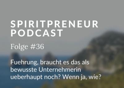 Spiritpreneur #36: Führung, braucht es das als bewusste Unternehmerin überhaupt noch?
