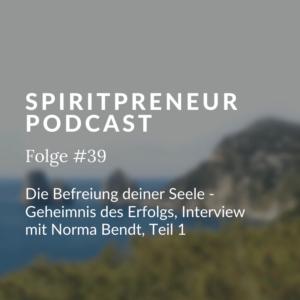 Spiritpreneur Podcast Folge #39: Norma Bendt im Interview Teil 1