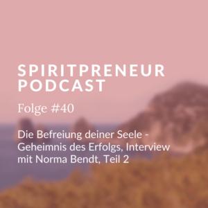 Spiritpreneur Podcast Folge #40: Norma Bendt im Interview Teil 2