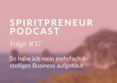 Spiritpreneur #37: So habe ich mein mehrfach sechsstelliges Business aufgebaut