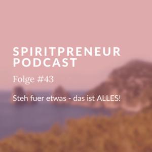 Spiritpreneur Podcast Folge #42: Steh für etwas, das ist das wichtigste