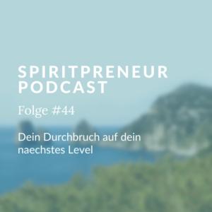 Spiritpreneur Podcast Folge #44: Dein Durchbruch auf dein nächstes Level