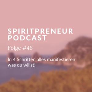 Spiritpreneur Podcast Folge #46: In 4 Schritten alles manifestieren, was du willst
