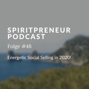 Spiritpreneur Podcast Folge #48: Energetic Social Selling in 2020