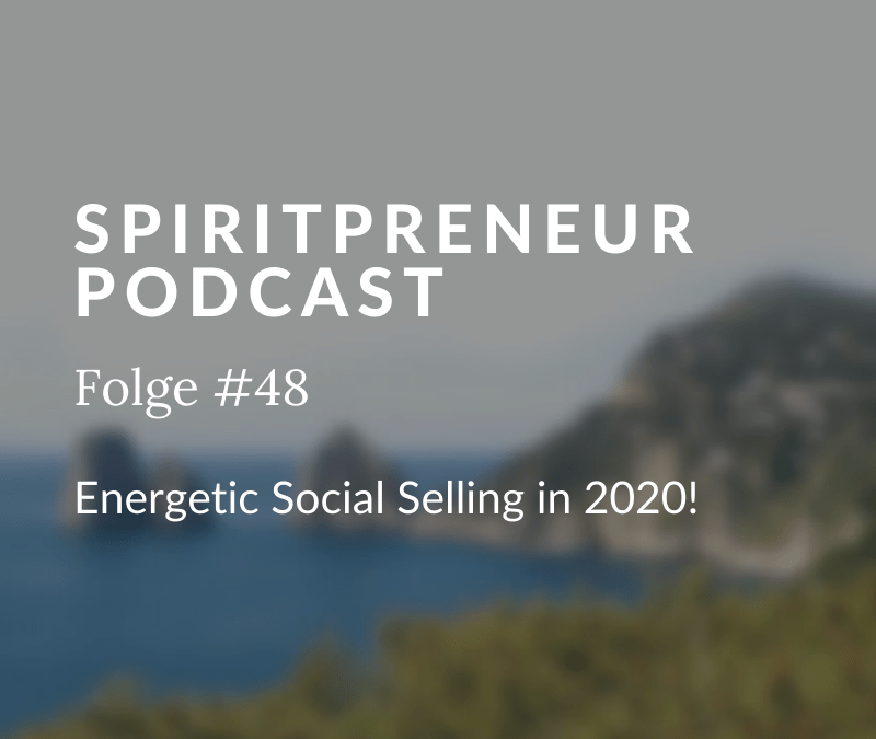 Spiritpreneur #48: Energetic Social Selling in 2020!