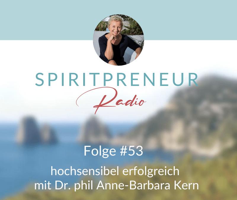 Spiritpreneur #53: Hochsensibel erfolgreich – Interview mit Dr. phil. Anne-Barbara Kern