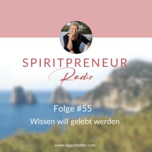 Spiritpreneur Podcast Folge #55: Wissen will gelebt werden