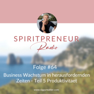 Spiritpreneur Podcast Folge #64: Businesswachstum in herausfordernden Zeiten Teil 5: So wirst du produktiver