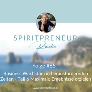 Spiritpreneur Podcast Folge #65: Businesswachstum in herausfordernden Zeiten Teil : Maximale Ergebnisse erzielen