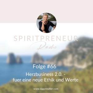 Spiritpreneur Podcast Folge #66: Herzensbusiness 2.0 - für eine neue Ethik und Werte