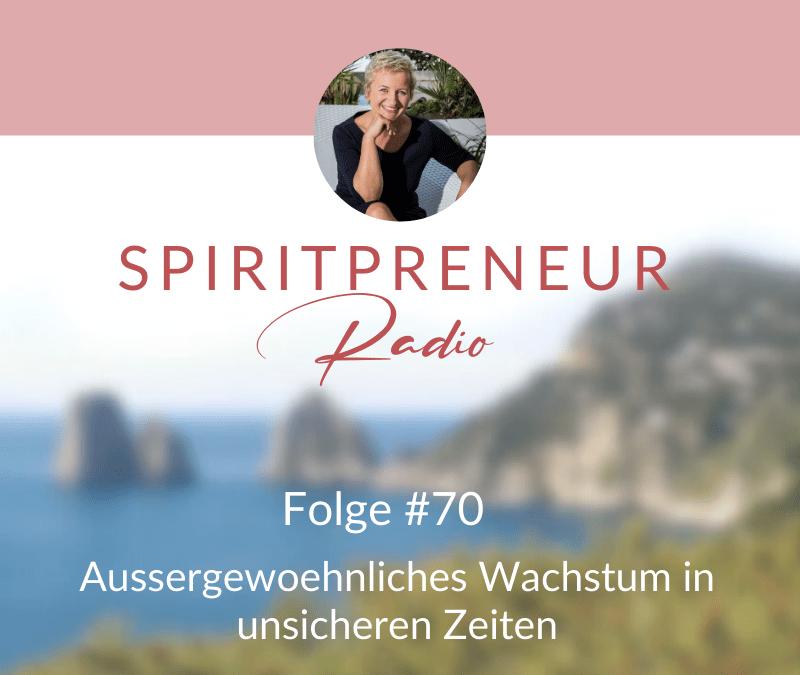 Spiritpreneur Podcast Folge #70: Außergewöhnliches Wachstum in unsicheren Zeiten
