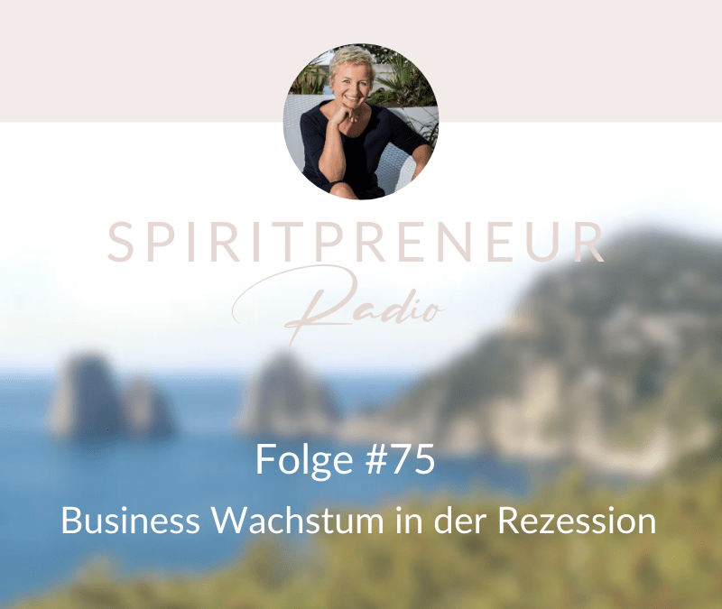 Spiritpreneur #75: Businesswachstum in einer Rezession