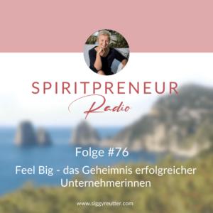 Spiritpreneur Podcast Folge #76: Feel Big- Das Geheimnis erfolgreicher Unternehmerinnen