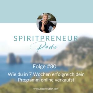 Spiritpreneur Podcast Folge #80: In nur 7 Wochen dein Programm erfolgreich online verkaufen