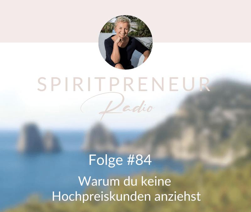 Spiritpreneur #84: Warum du keine Hochpreiskunden anziehst