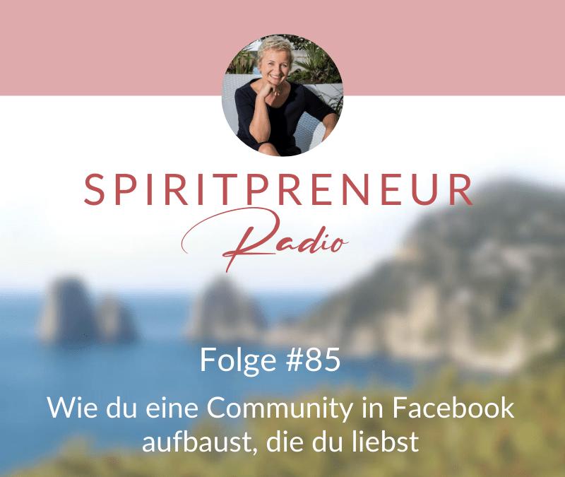 Spiritpreneur Podcast Folge #85: Wie du eine Community auf Facebook aufbaust, die du liebst